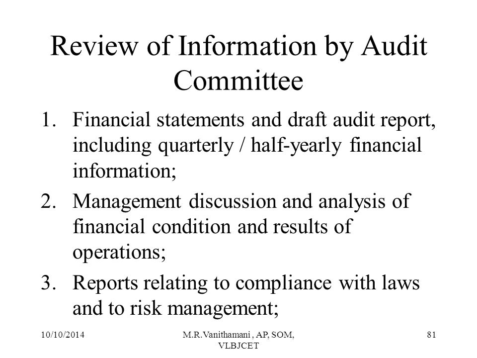 10/10/2014M.R.Vanithamani, AP, SOM, VLBJCET 80 Role of Audit Committee 7.Reviewing the findings of any internal investigations by the internal auditors into matters where there is suspected fraud or irregularity or a failure of internal control systems of a material nature and reporting the matter to the board.