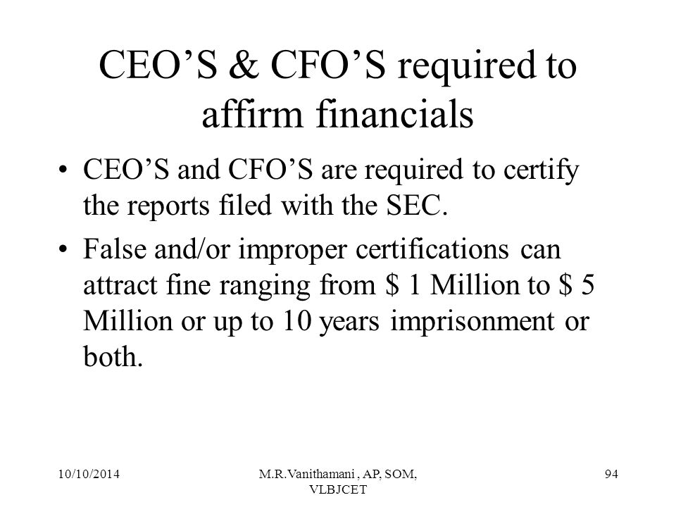 10/10/2014M.R.Vanithamani, AP, SOM, VLBJCET 93 Compliance The company shall obtain a certificate from either the auditors or practicing company secretaries regarding compliance of conditions of corporate governance as stipulated in this clause and annex the certificate with the directors' report, which is sent annually to all the shareholders of the company.