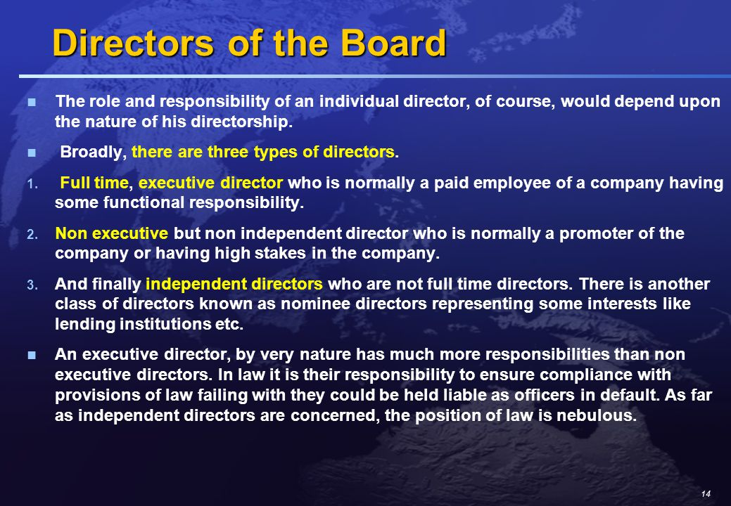 14 Directors of the Board Directors of the Board The role and responsibility of an individual director, of course, would depend upon the nature of his directorship.