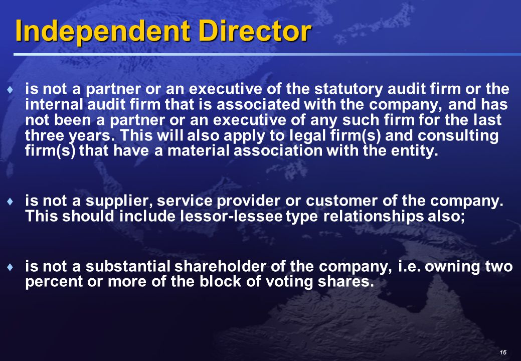 16 Independent Director  is not a partner or an executive of the statutory audit firm or the internal audit firm that is associated with the company, and has not been a partner or an executive of any such firm for the last three years.