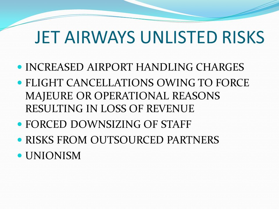 JET AIRWAYS UNLISTED RISKS INCREASED AIRPORT HANDLING CHARGES FLIGHT CANCELLATIONS OWING TO FORCE MAJEURE OR OPERATIONAL REASONS RESULTING IN LOSS OF