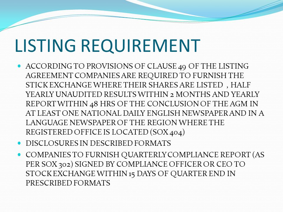 LISTING REQUIREMENT ACCORDING TO PROVISIONS OF CLAUSE 49 OF THE LISTING AGREEMENT COMPANIES ARE REQUIRED TO FURNISH THE STICK EXCHANGE WHERE THEIR SHA