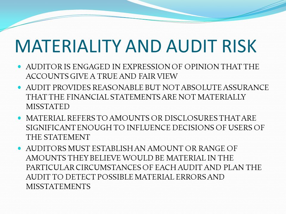 MATERIALITY AND AUDIT RISK AUDITOR IS ENGAGED IN EXPRESSION OF OPINION THAT THE ACCOUNTS GIVE A TRUE AND FAIR VIEW AUDIT PROVIDES REASONABLE BUT NOT A