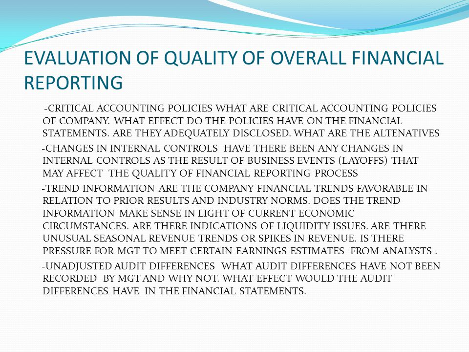 EVALUATION OF QUALITY OF OVERALL FINANCIAL REPORTING -CRITICAL ACCOUNTING POLICIES WHAT ARE CRITICAL ACCOUNTING POLICIES OF COMPANY. WHAT EFFECT DO TH