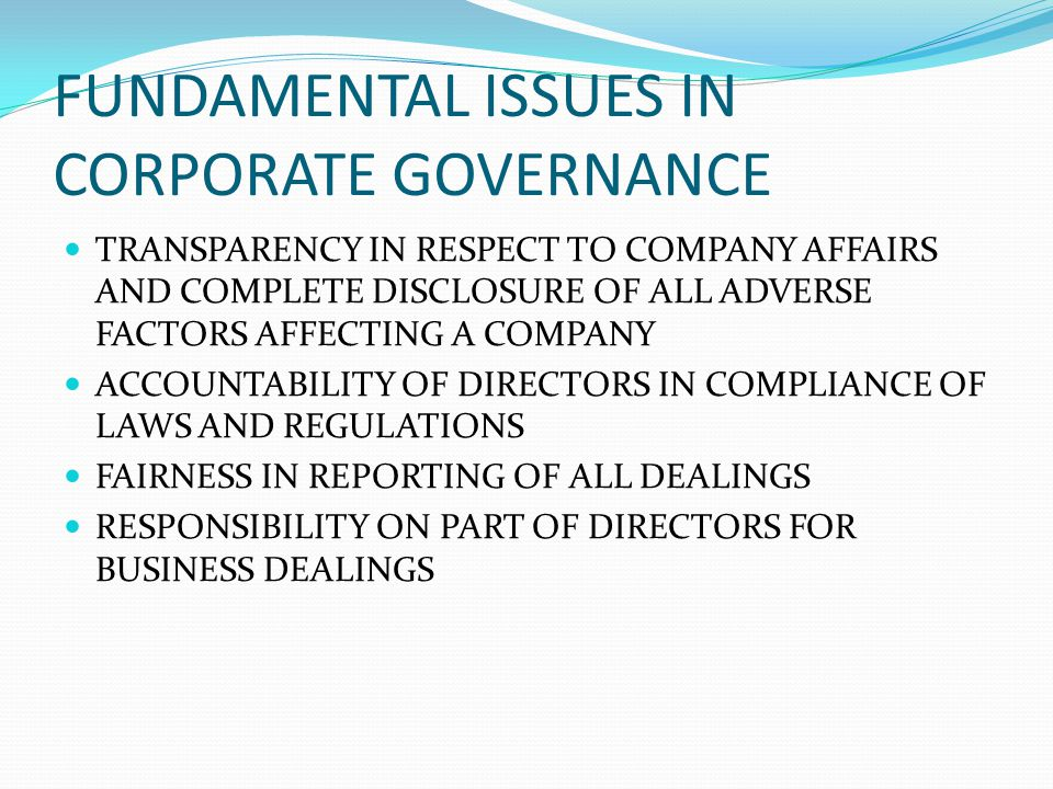 FUNDAMENTAL ISSUES IN CORPORATE GOVERNANCE TRANSPARENCY IN RESPECT TO COMPANY AFFAIRS AND COMPLETE DISCLOSURE OF ALL ADVERSE FACTORS AFFECTING A COMPA