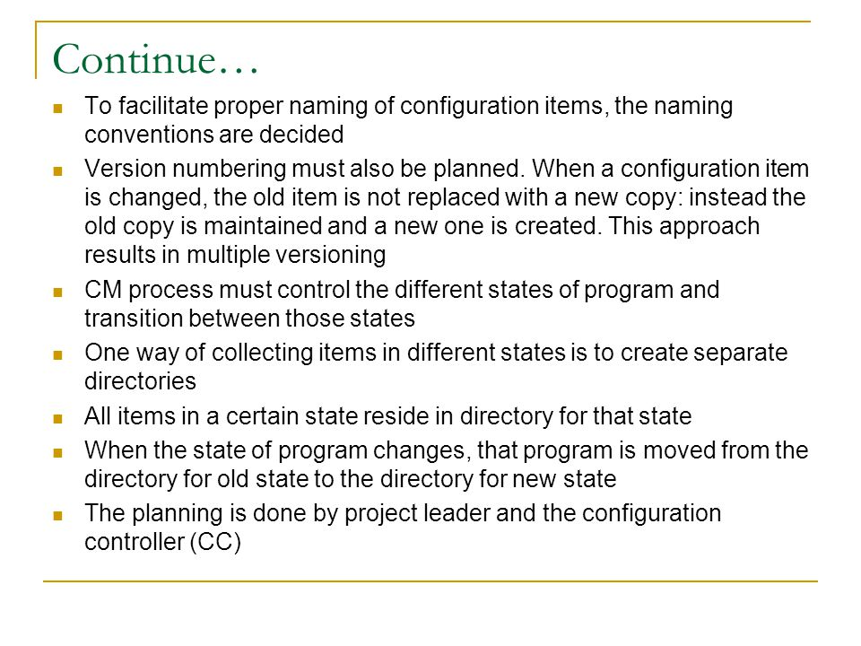 Continue… To facilitate proper naming of configuration items, the naming conventions are decided Version numbering must also be planned. When a config