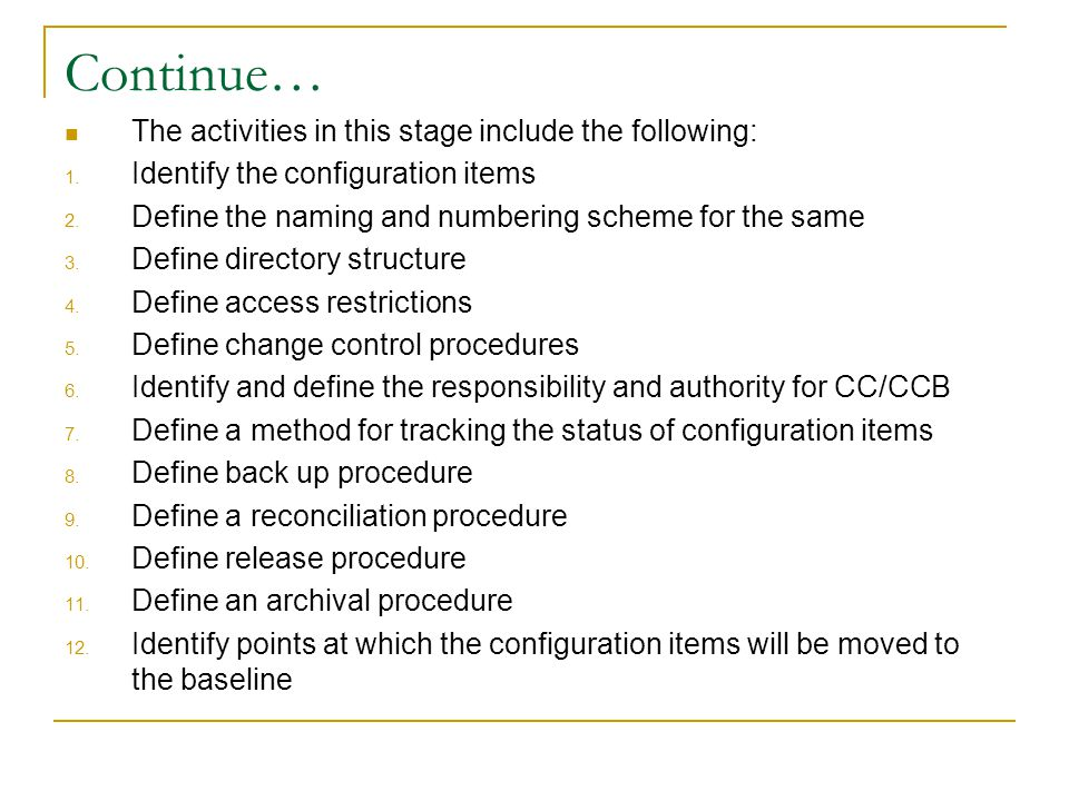 Continue… The activities in this stage include the following: 1. Identify the configuration items 2. Define the naming and numbering scheme for the sa