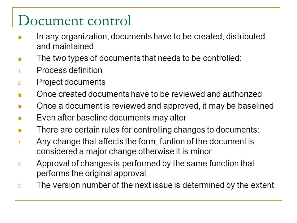 Document control In any organization, documents have to be created, distributed and maintained The two types of documents that needs to be controlled: