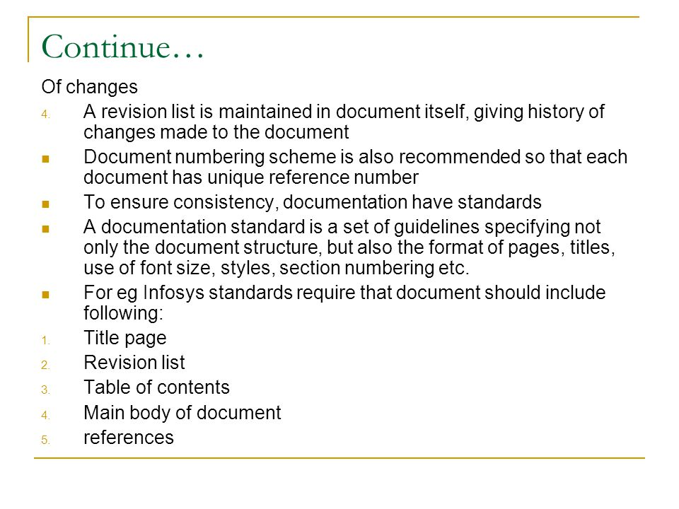 Continue… Of changes 4. A revision list is maintained in document itself, giving history of changes made to the document Document numbering scheme is