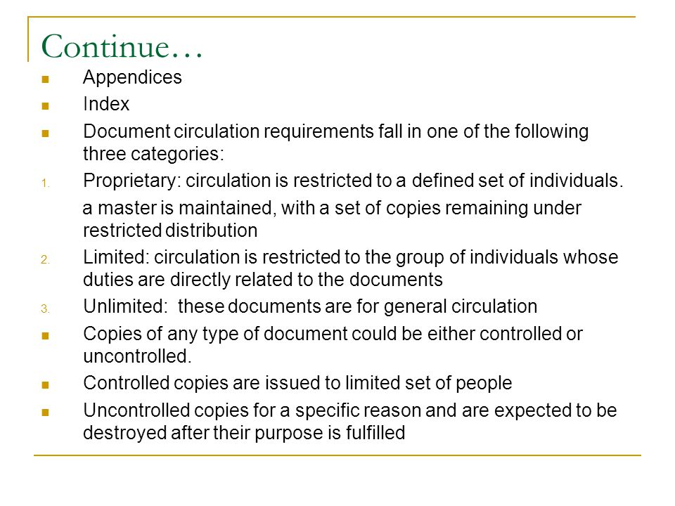 Continue… Appendices Index Document circulation requirements fall in one of the following three categories: 1. Proprietary: circulation is restricted
