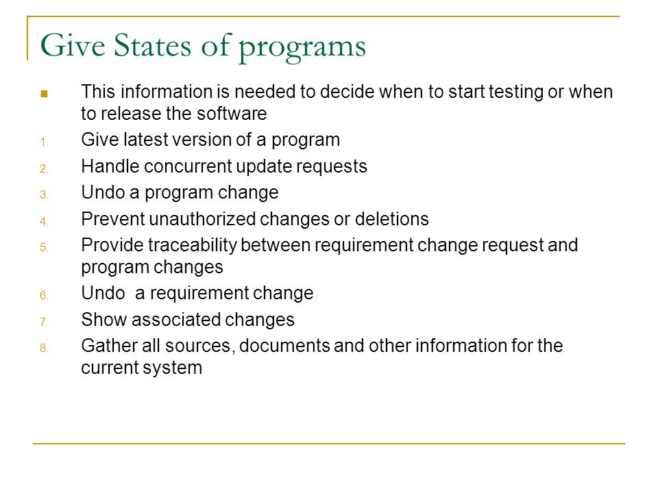 Give States of programs This information is needed to decide when to start testing or when to release the software 1. Give latest version of a program