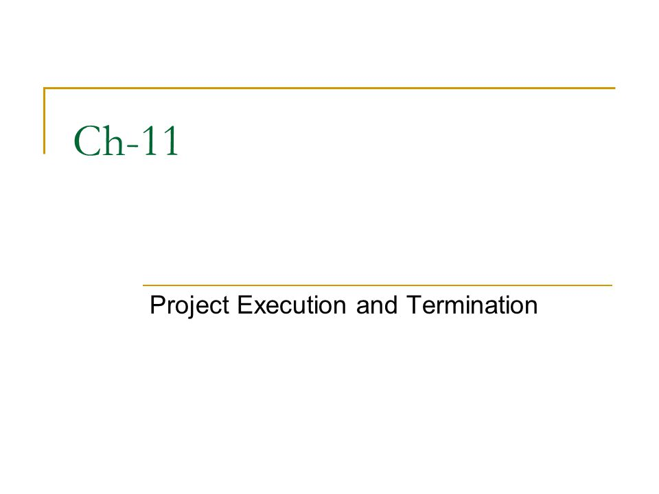 Ch-11 Project Execution and Termination