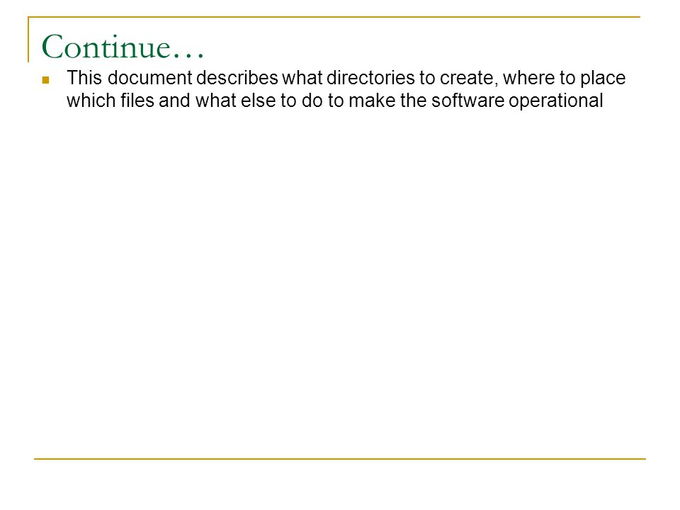 Continue… This document describes what directories to create, where to place which files and what else to do to make the software operational