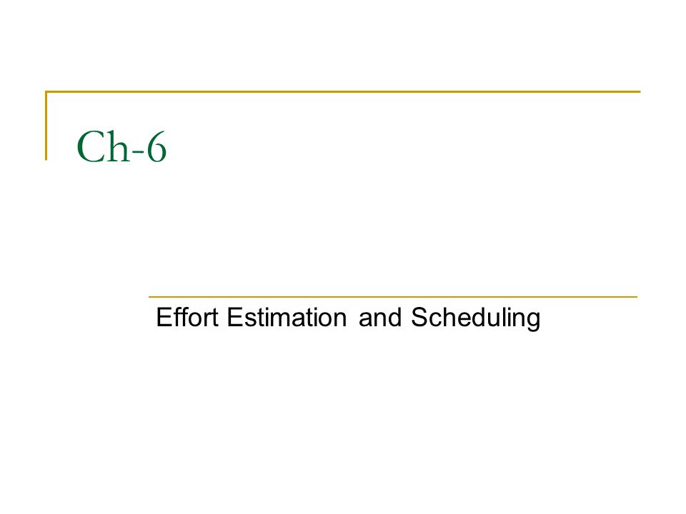 Ch-6 Effort Estimation and Scheduling