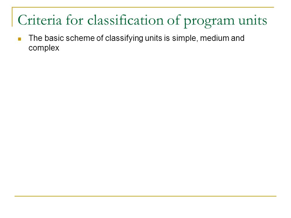 Criteria for classification of program units The basic scheme of classifying units is simple, medium and complex
