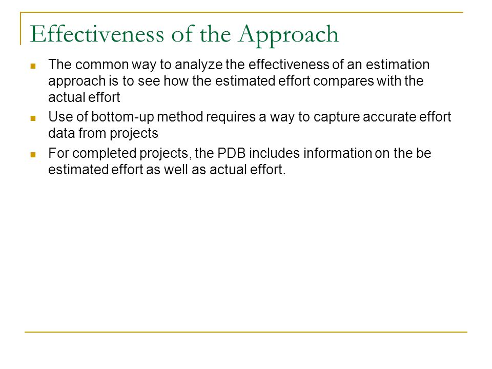 Effectiveness of the Approach The common way to analyze the effectiveness of an estimation approach is to see how the estimated effort compares with t