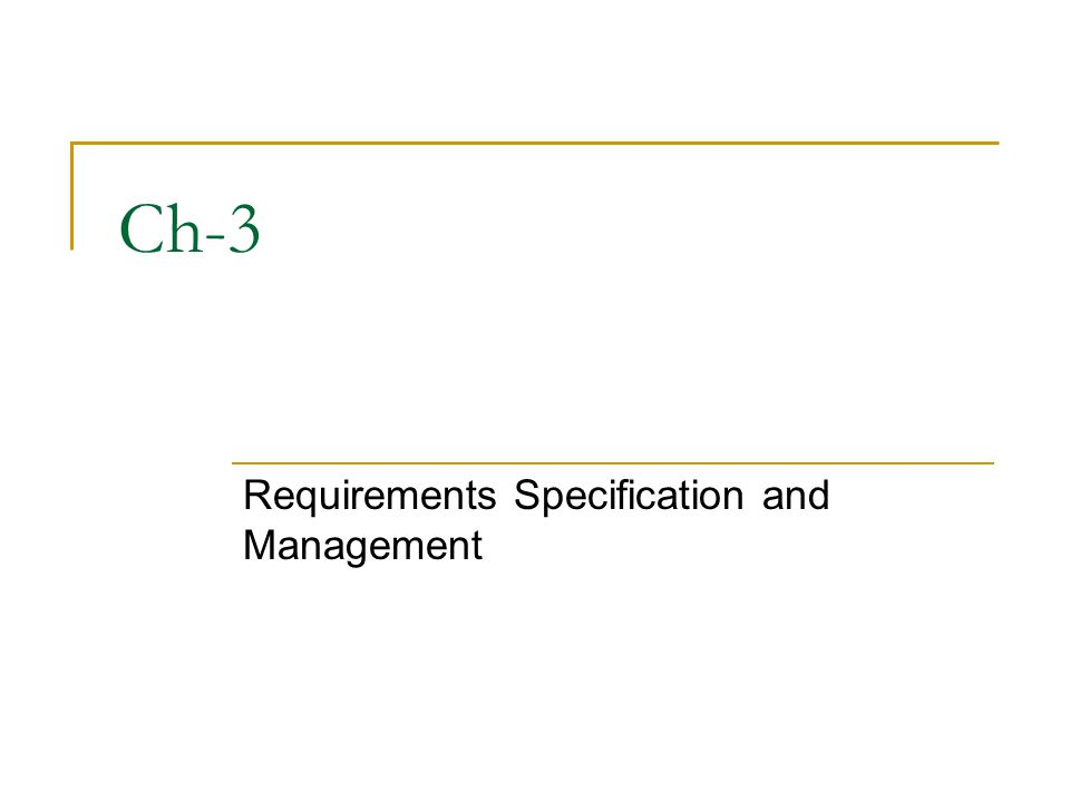 Ch-3 Requirements Specification and Management