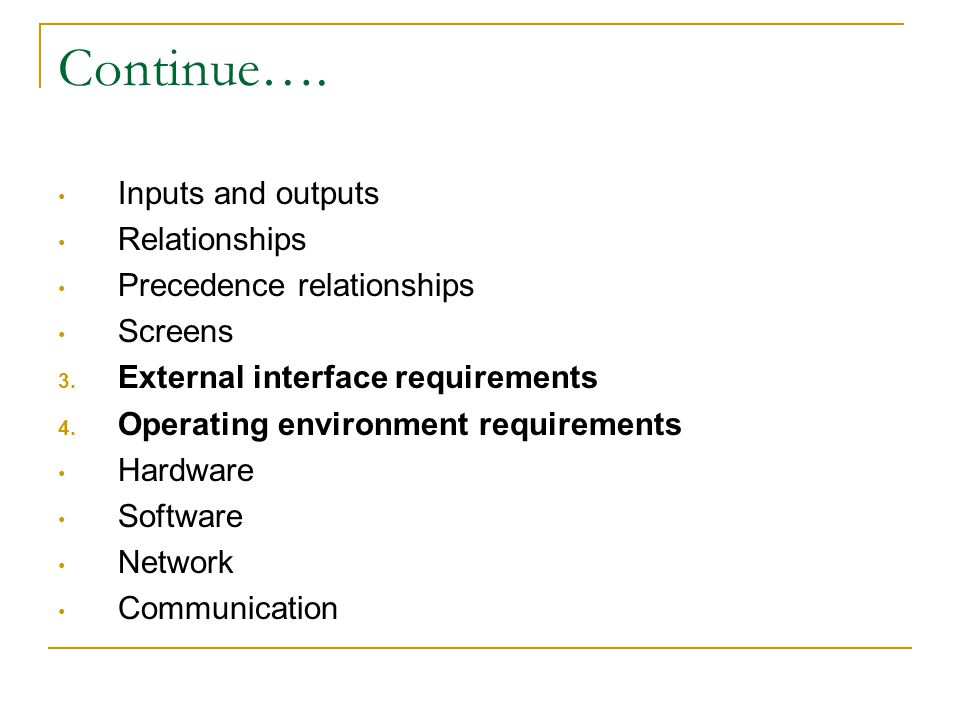 Continue…. Inputs and outputs Relationships Precedence relationships Screens 3. External interface requirements 4. Operating environment requirements