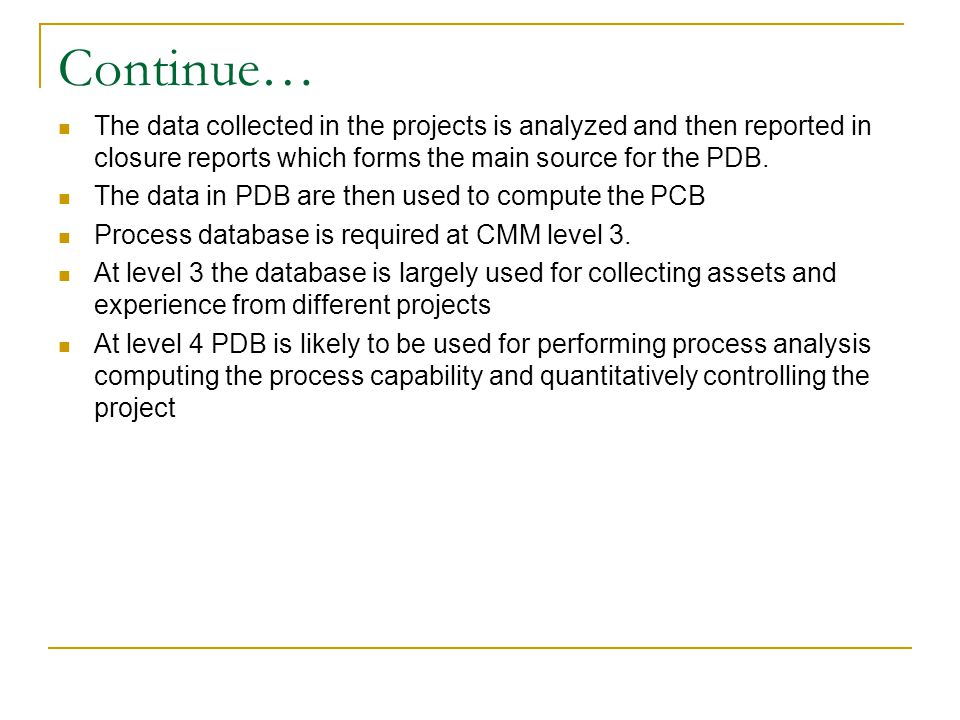 Continue… The data collected in the projects is analyzed and then reported in closure reports which forms the main source for the PDB. The data in PDB