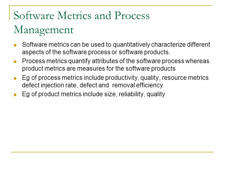 Software Metrics and Process Management Software metrics can be used to quantitatively characterize different aspects of the software process or softw