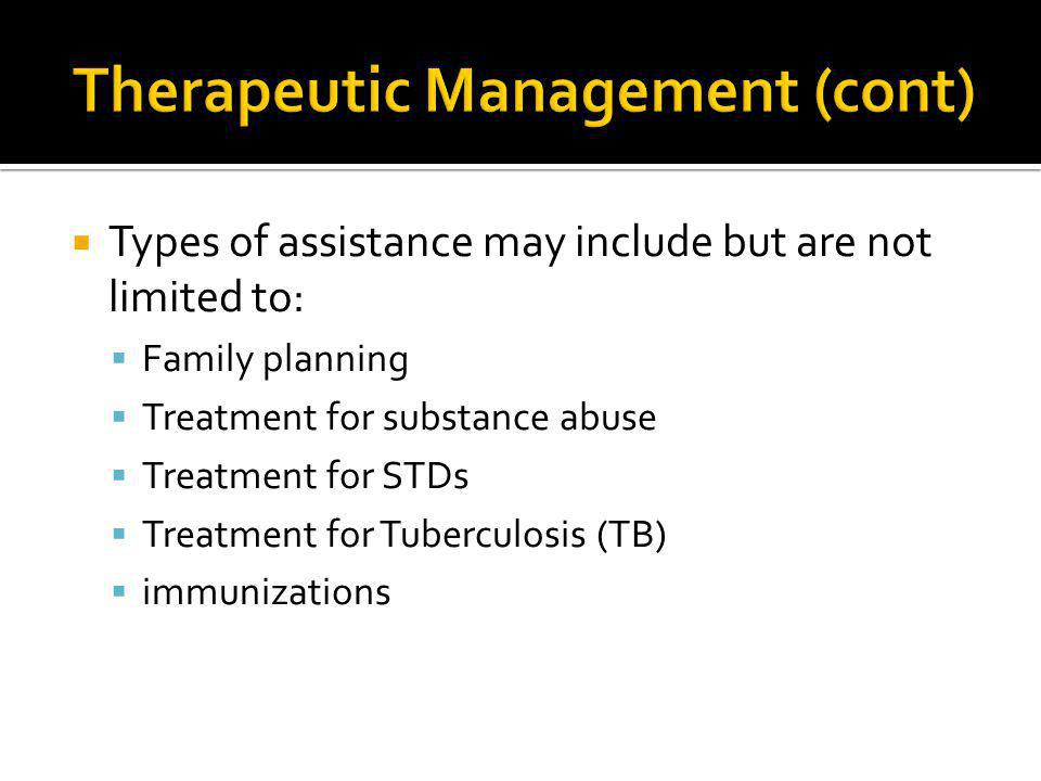  Types of assistance may include but are not limited to:  Family planning  Treatment for substance abuse  Treatment for STDs  Treatment for Tuber