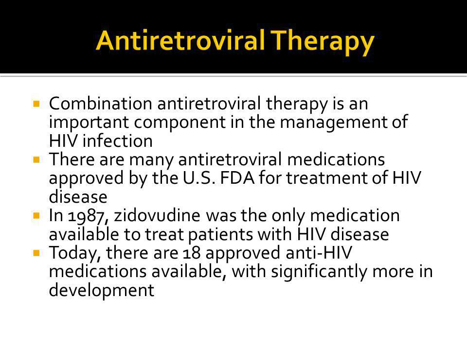  Combination antiretroviral therapy is an important component in the management of HIV infection  There are many antiretroviral medications approved