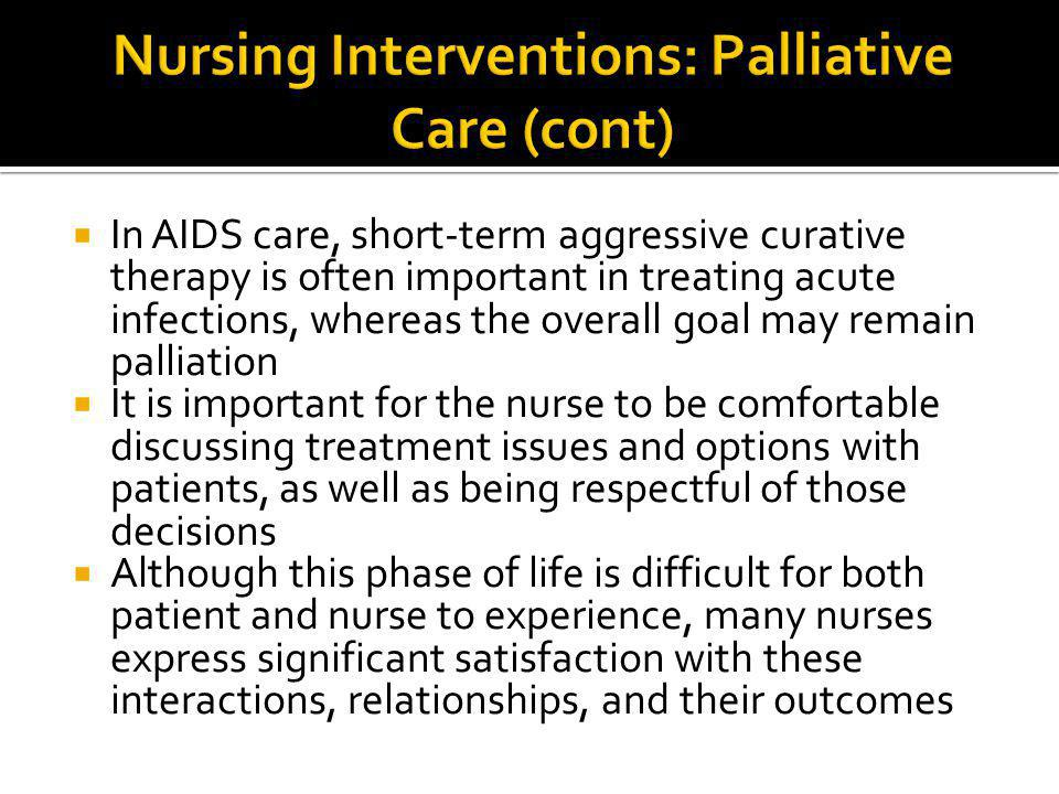 In AIDS care, short-term aggressive curative therapy is often important in treating acute infections, whereas the overall goal may remain palliation