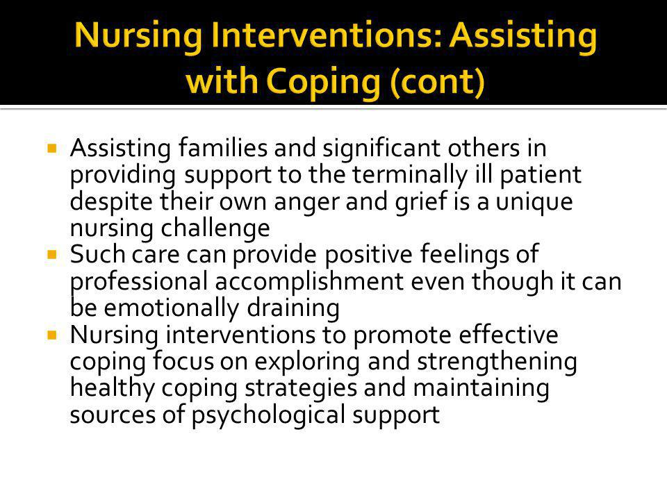  Assisting families and significant others in providing support to the terminally ill patient despite their own anger and grief is a unique nursing c