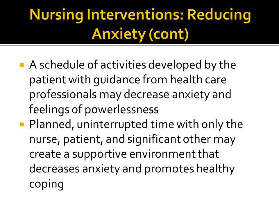  A schedule of activities developed by the patient with guidance from health care professionals may decrease anxiety and feelings of powerlessness 
