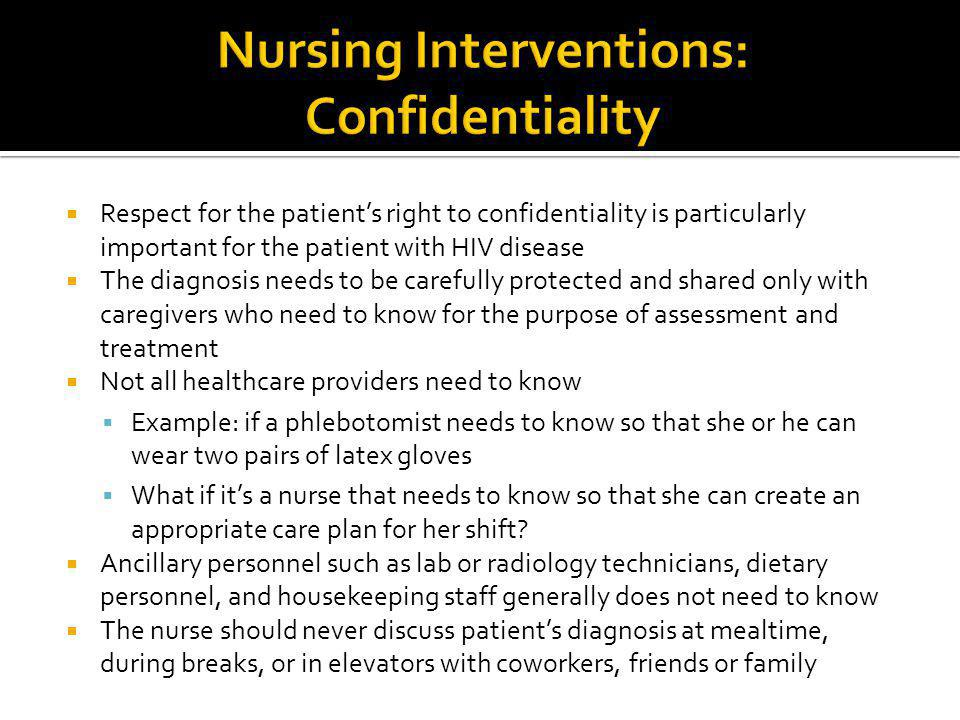 Respect for the patient's right to confidentiality is particularly important for the patient with HIV disease  The diagnosis needs to be carefully