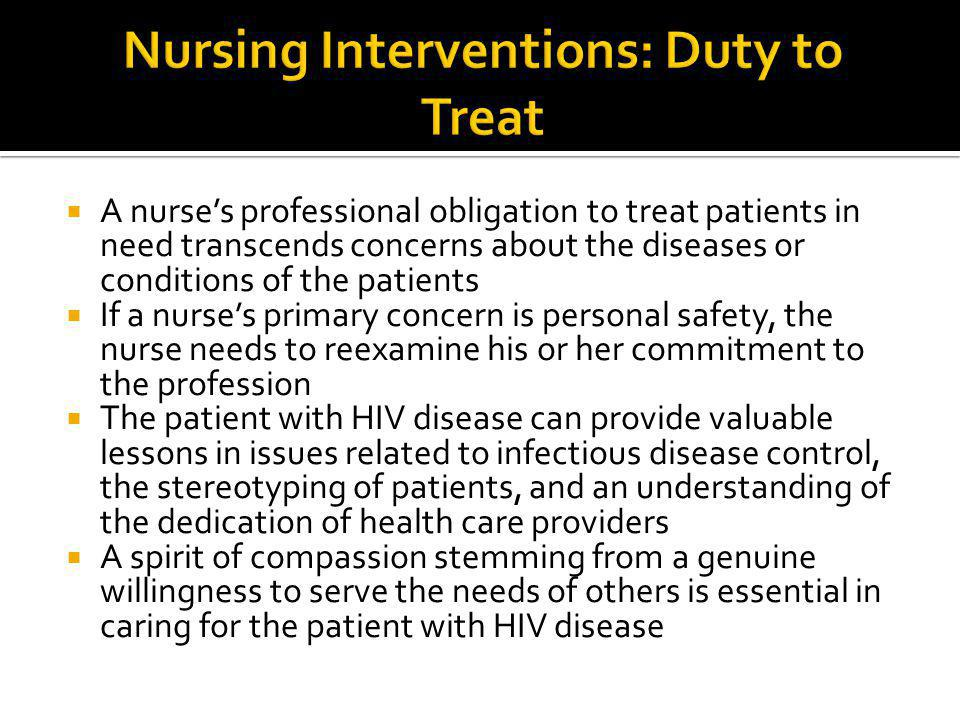  A nurse's professional obligation to treat patients in need transcends concerns about the diseases or conditions of the patients  If a nurse's prim