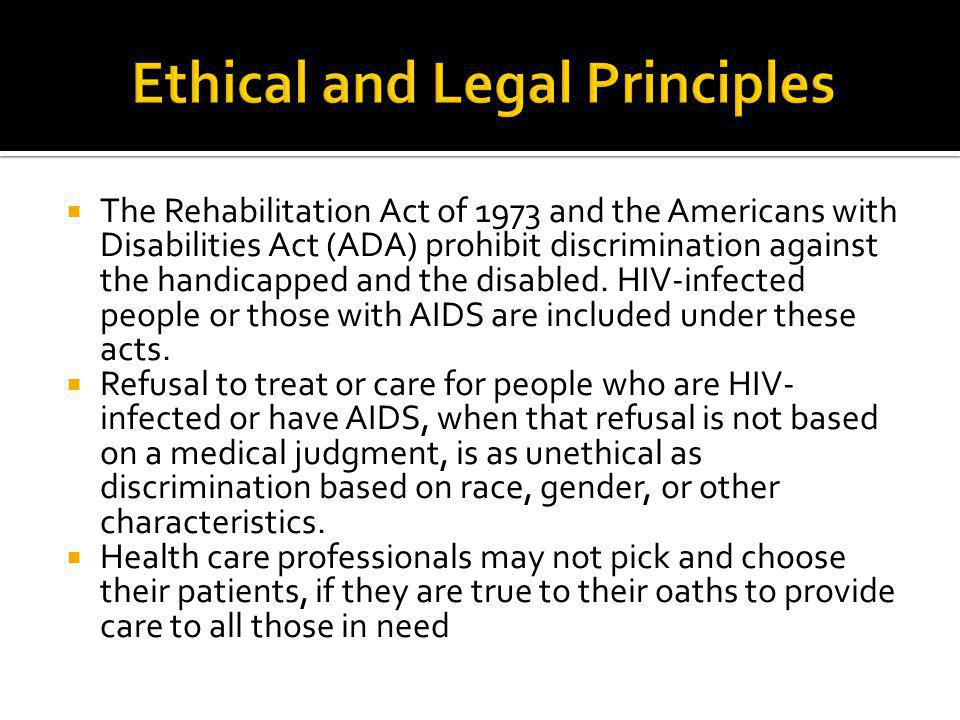  The Rehabilitation Act of 1973 and the Americans with Disabilities Act (ADA) prohibit discrimination against the handicapped and the disabled. HIV-i