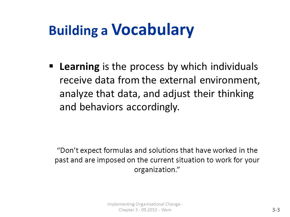 Building a Vocabulary Closing the Loop Feedback: the process of receiving information focused on the effectiveness of one's actions and performance.