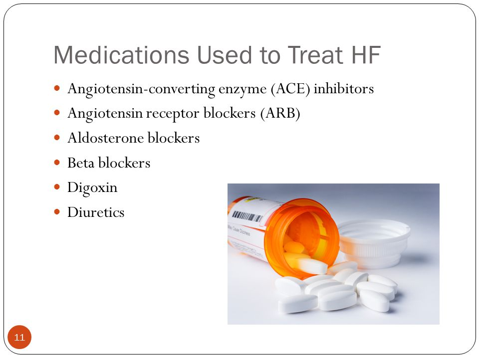 Medications Used to Treat HF Angiotensin-converting enzyme (ACE) inhibitors Angiotensin receptor blockers (ARB) Aldosterone blockers Beta blockers Dig