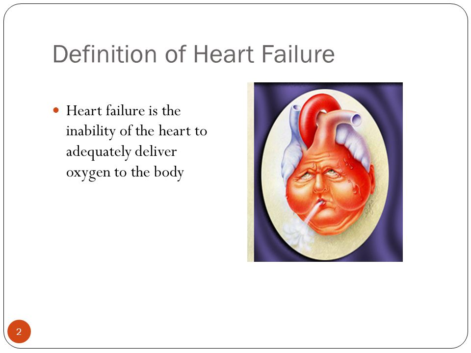 Definition of Heart Failure Heart failure is the inability of the heart to adequately deliver oxygen to the body 2