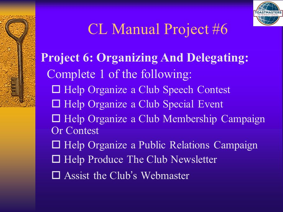 CL Manual Project #6 Project 6: Organizing And Delegating: Complete 1 of the following:  Help Organize a Club Speech Contest  Help Organize a Club S