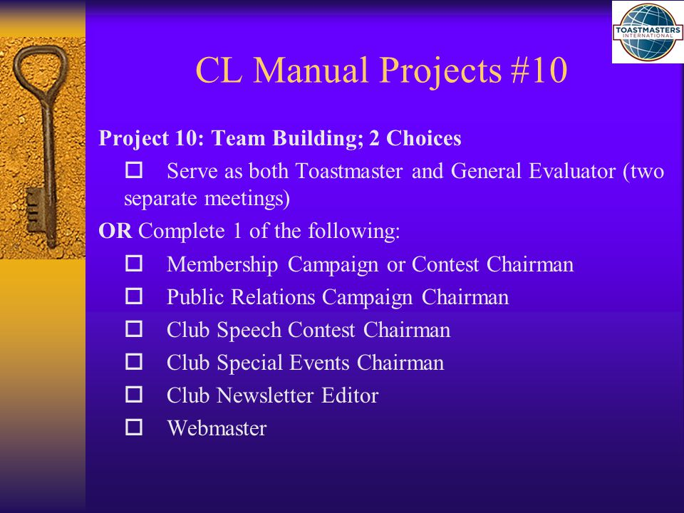 CL Manual Projects #10 Project 10: Team Building; 2 Choices  Serve as both Toastmaster and General Evaluator (two separate meetings) OR Complete 1 of