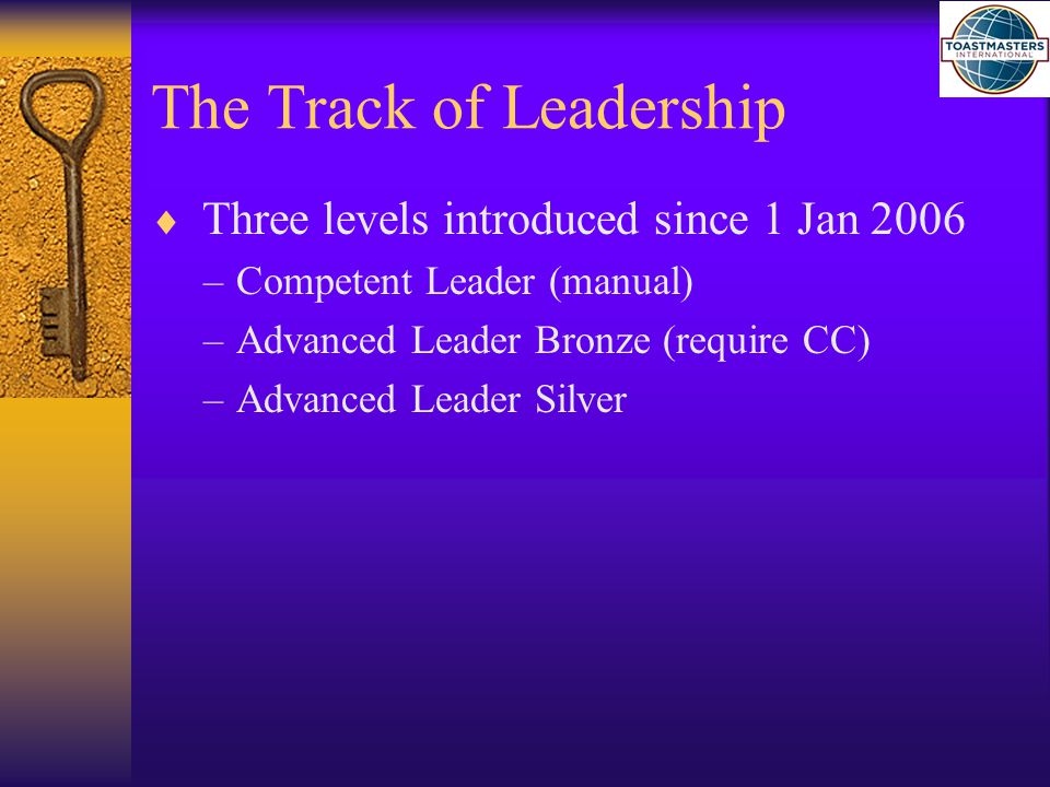 The Track of Leadership  Three levels introduced since 1 Jan 2006 –Competent Leader (manual) –Advanced Leader Bronze (require CC) –Advanced Leader Si