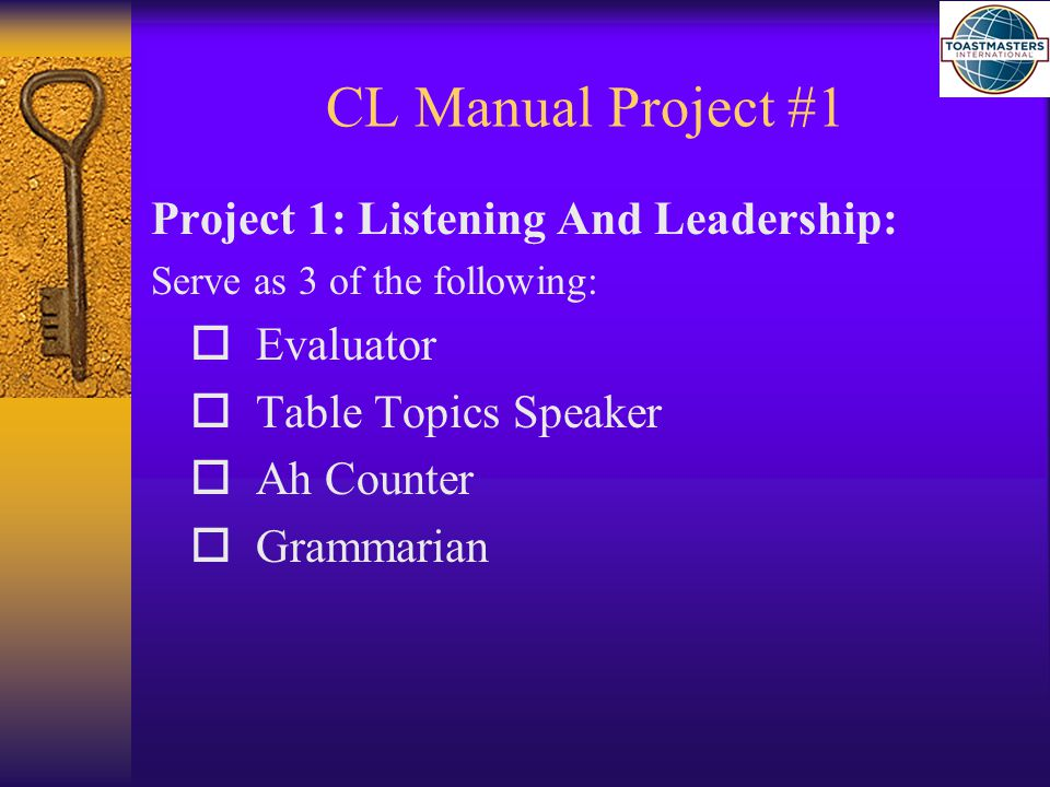 CL Manual Project #1 Project 1: Listening And Leadership: Serve as 3 of the following:  Evaluator  Table Topics Speaker  Ah Counter  Grammarian