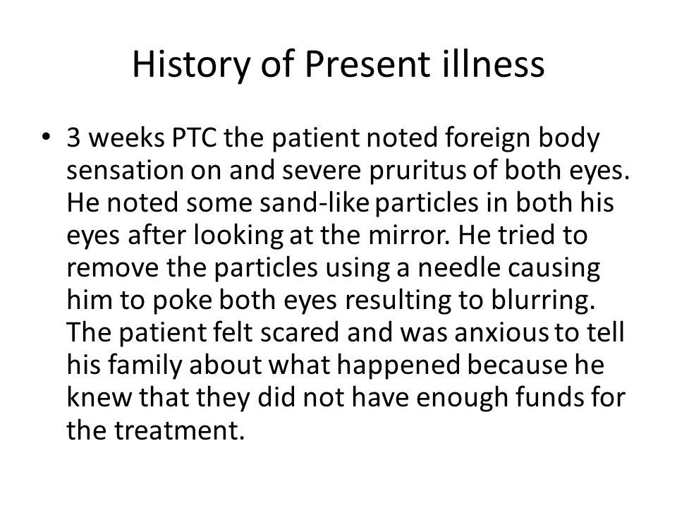 History of Present illness 3 weeks PTC the patient noted foreign body sensation on and severe pruritus of both eyes.