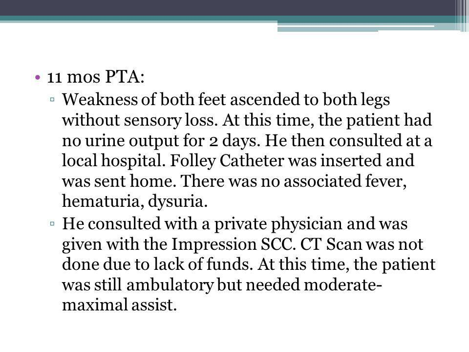 11 mos PTA: ▫Weakness of both feet ascended to both legs without sensory loss.