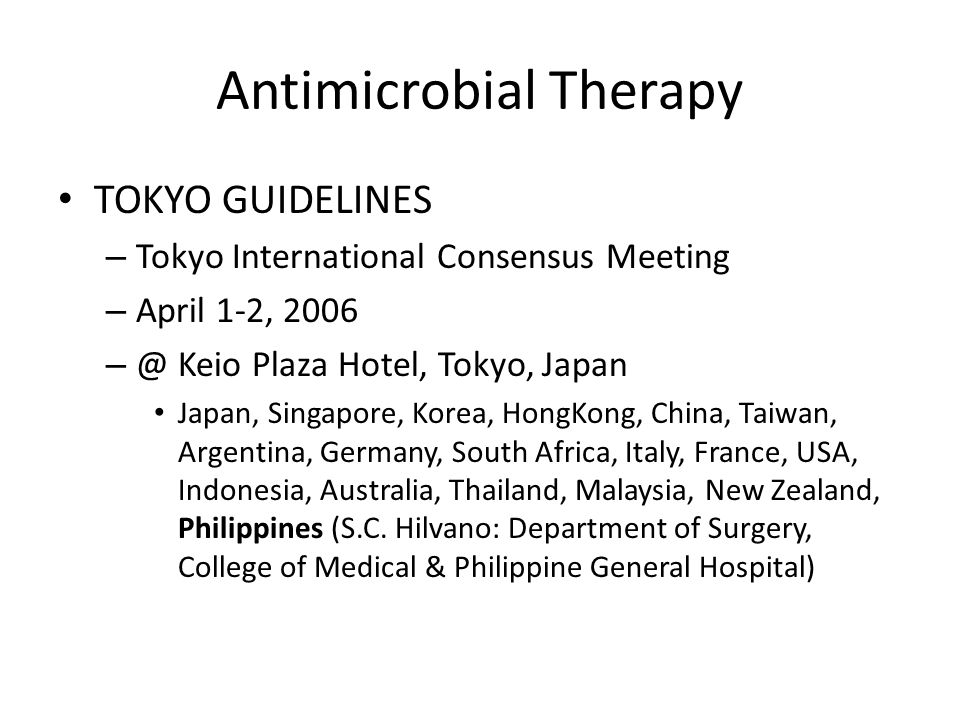 Antimicrobial Therapy TOKYO GUIDELINES – Tokyo International Consensus Meeting – April 1-2, 2006 – @ Keio Plaza Hotel, Tokyo, Japan Japan, Singapore,