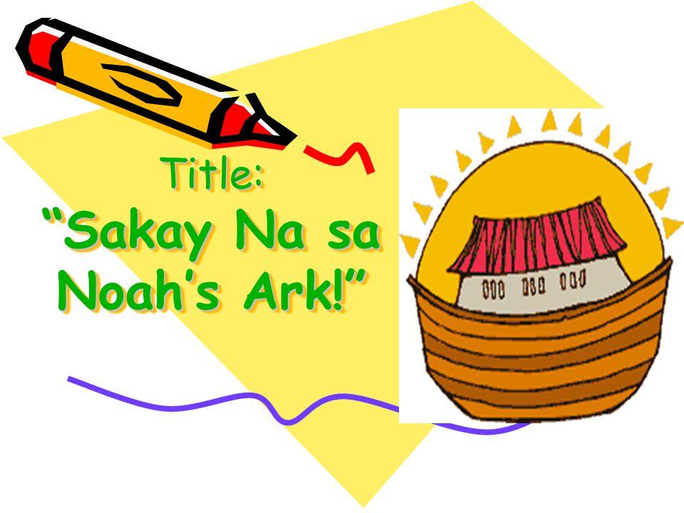 Title: Sakay Na sa Noah's Ark!