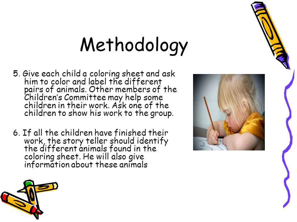 Methodology 5. Give each child a coloring sheet and ask him to color and label the different pairs of animals. Other members of the Children's Committ