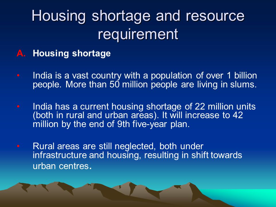 Housing shortage and resource requirement A.Housing shortage India is a vast country with a population of over 1 billion people. More than 50 million