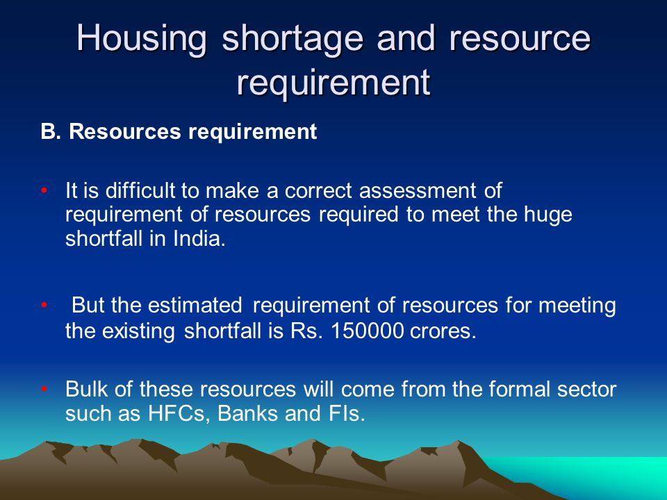 Housing shortage and resource requirement B. Resources requirement It is difficult to make a correct assessment of requirement of resources required t