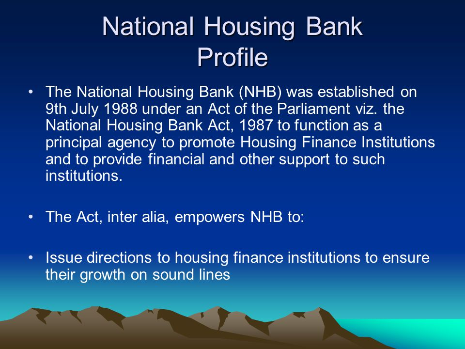 National Housing Bank Profile The National Housing Bank (NHB) was established on 9th July 1988 under an Act of the Parliament viz. the National Housin