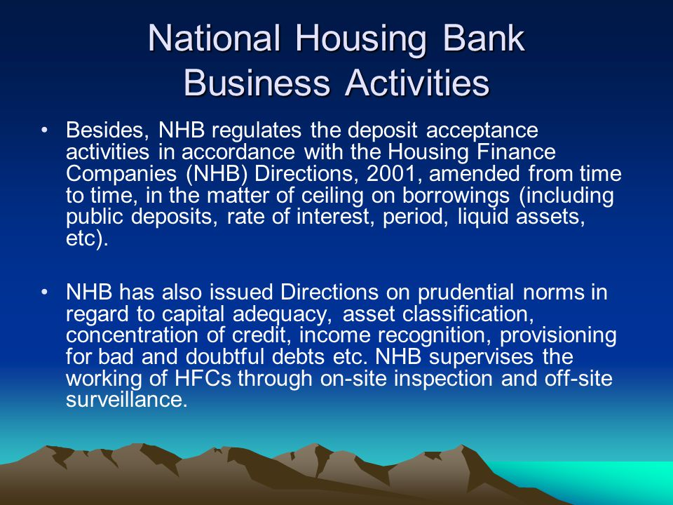 National Housing Bank Business Activities Besides, NHB regulates the deposit acceptance activities in accordance with the Housing Finance Companies (N
