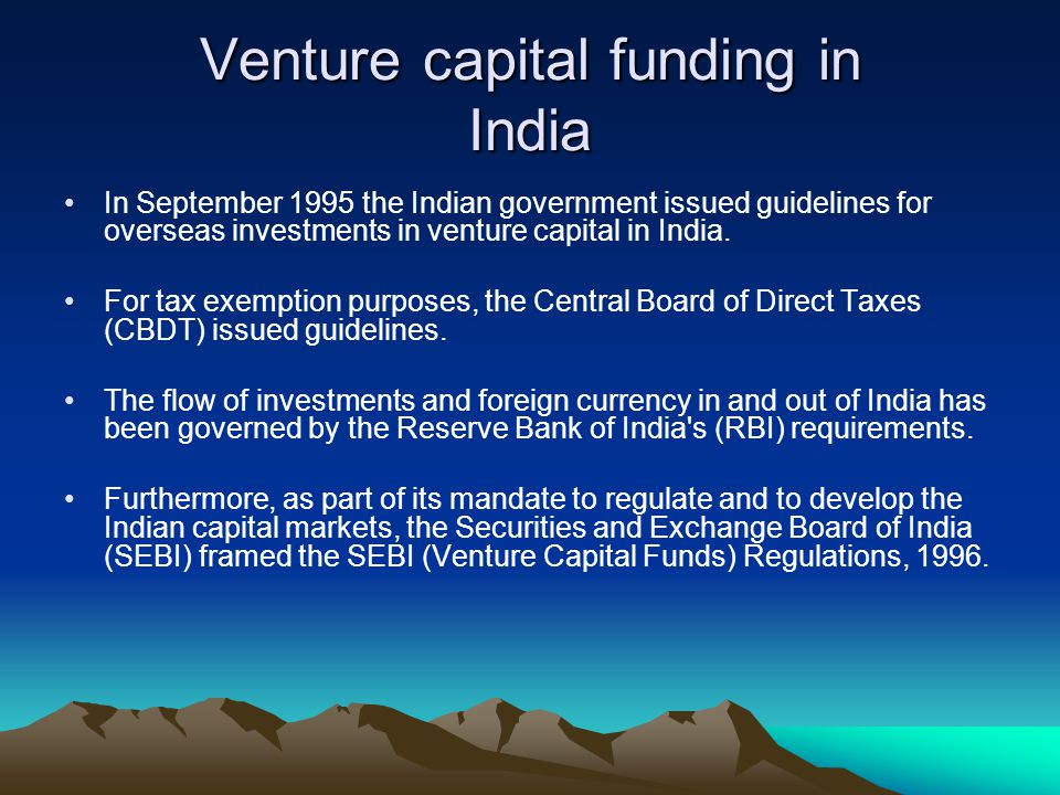 Venture capital funding in India In September 1995 the Indian government issued guidelines for overseas investments in venture capital in India. For t