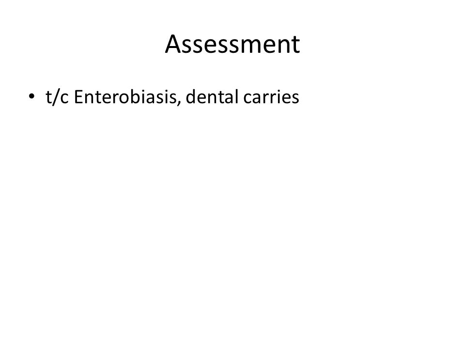 Assessment t/c Enterobiasis, dental carries
